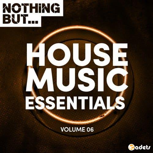 Nothing But... House Music Essentials Vol.06 (2018)