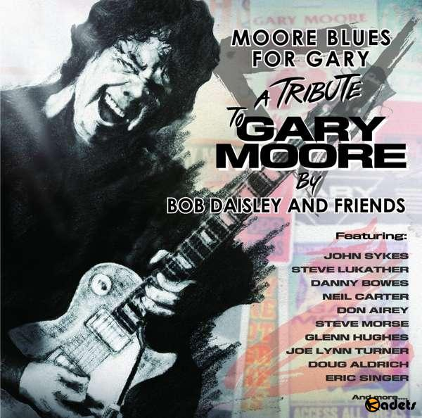 Bob Daisley and Friends - Moore Blues For Gary: A Tribute To Gary Moore  (2018)
